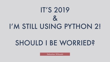 It's 2019 and I'm Still Using Python 2